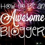 How to Be an Awesome Blogger