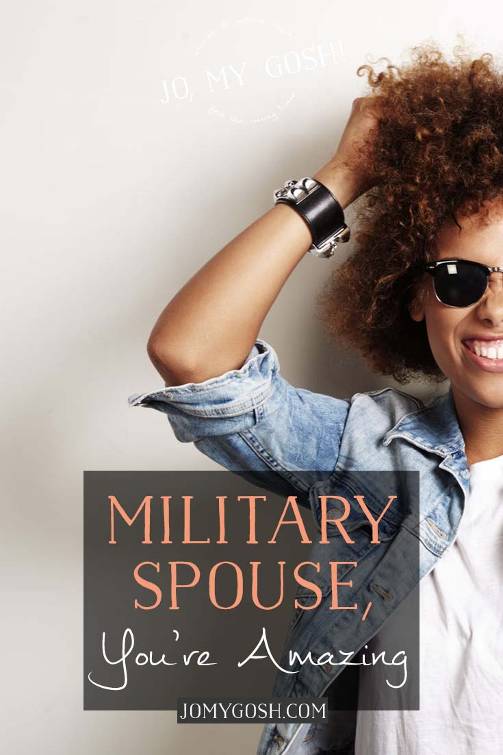 Hey you, military spouse. You're amazing.