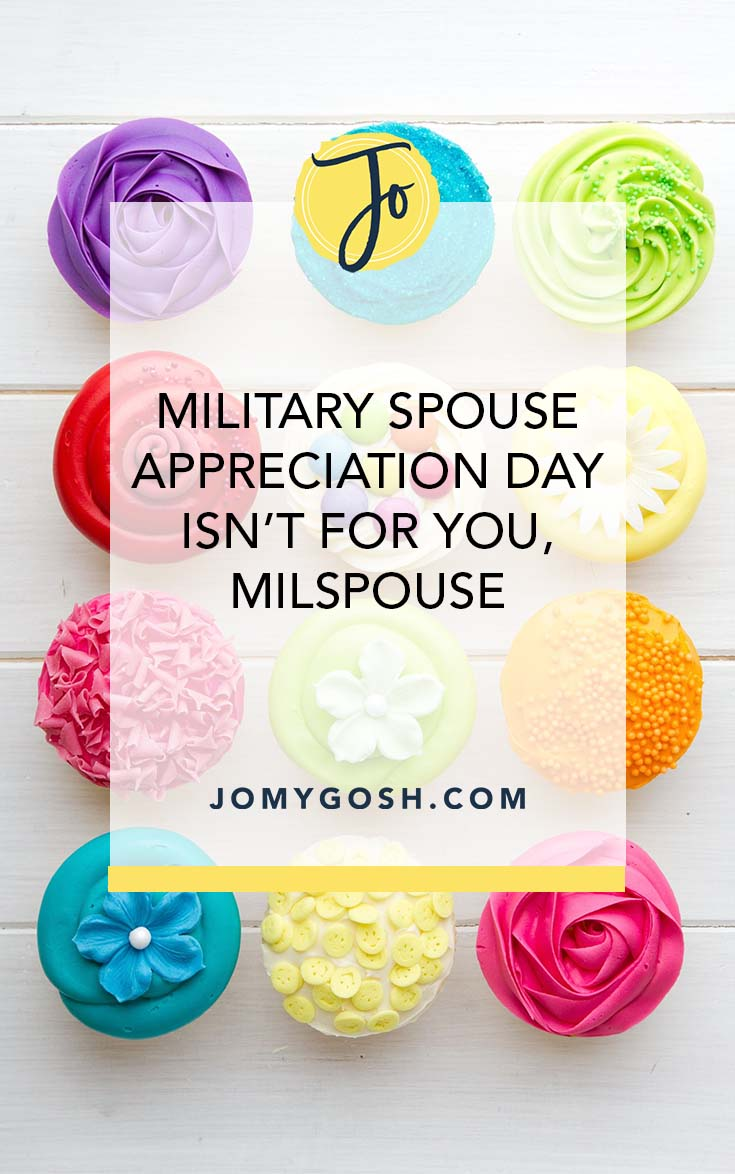 Military Spouse Appreciation Day isn't for military spouses. Not really. Here who it really is for. #military #jomygosh #milspouse #militaryspouse #militarywife #milspouse #milspouses #milso #milsos #milspo #milspos #army #navy #airforce #marines #coastguard #reserves #arng