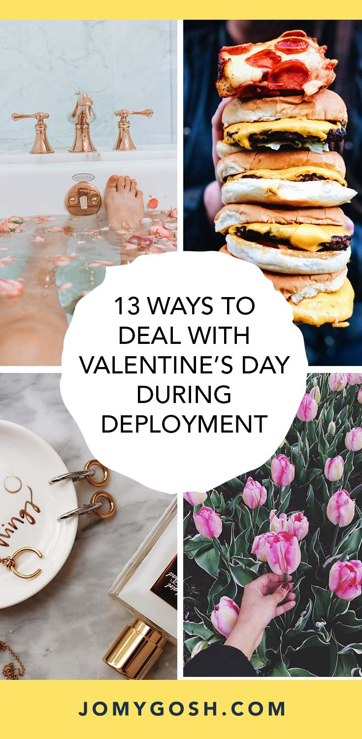 Celebrating Valentine's Day without your loved one this year? Here are 13 ways to do that without staying inside, under the covers, and crying all night. #military #deployment #valentinesday #vday #ldr #longdistancerelationship #longdistance #relationship #milso #milsos #jomygosh #milspouses #milfam #militaryfamily
