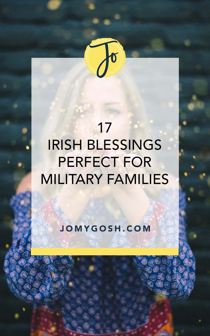 Use these sayings and blessings for military life. #irish #blessings #military #milfam #militaryfamily #milspouse #milspouses #jomygosh #stpatricksday #stpattysday #ireland #celtic #sayings #quotes